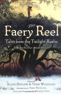 The Faery Reel by Ellen Datlow and Terri Windling