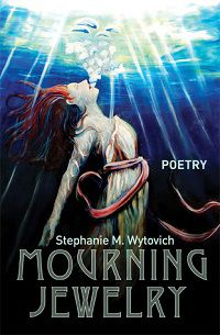 Mourning Jewelry by Stephanie M Wytovich cover horror poetry