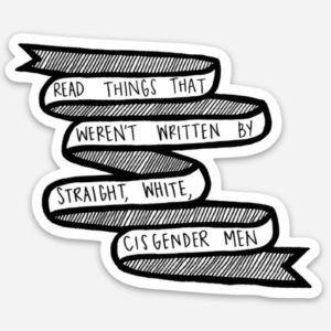 Read Things Not Written by Straight White Cisgender Men Sticker