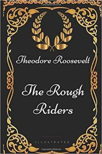 The Rough Riders By Teddy Roosevelt