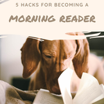 Hacks for Becoming a Morning Reader
