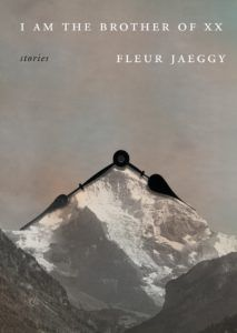 I Am the Brother of XX by Fleur Jaeggy