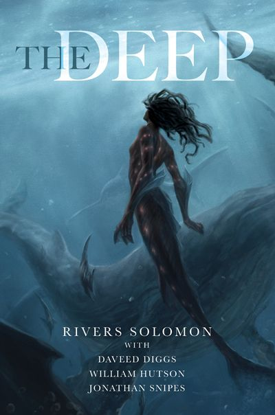 Cover of The Deep by Rivers Solomon, Daveed Diggs, William Hutson, and Jonathan Snipes