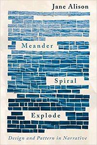 Meander, Spiral, Explode Jane Alison cover