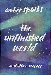 cover of amber sparks's the unfinished world
