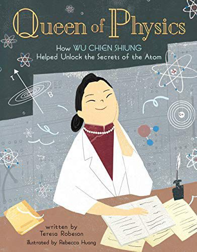 Queen of Physics- How Wu Chien Shiung Helped Unlock the Secrets of the Atom book cover