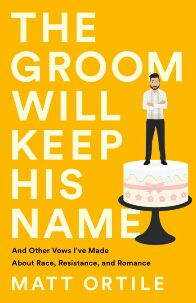 The Groom Will Keep His Name by Matt Ortile