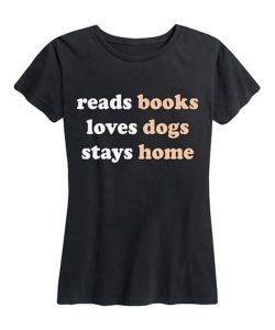 Reads Books Loves Dogs Stays Home T-Shirt