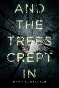 Dawn Kurtagich And the Trees Crept In YA Horror