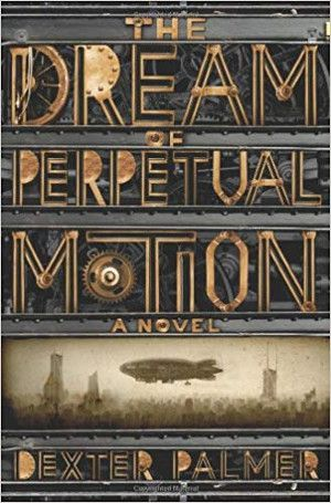 cover of the dream of perpetual motion novel by dexter palmer