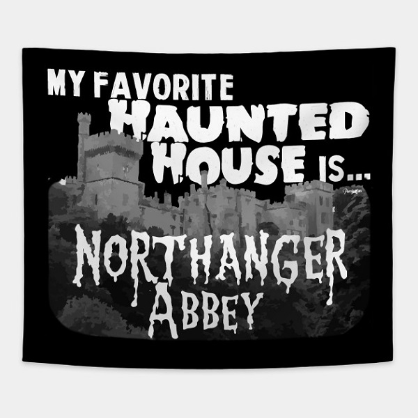 Northanger Abbey wall tapestry | https://www.teepublic.com/tapestry/3571348-my-favorite-haunted-house-is-northanger-abbey