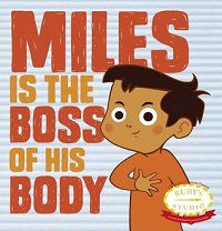 Miles Is the Boss of His Body by Abbie Schiller and Samantha Kurtzman-Counter