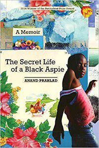 The Secret Life of a Black Aspie by Anand Prahlad