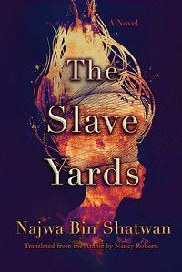 The Slave Yards Najwa Bin Shatwan cover
