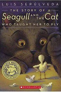 The Story Of A Seagull And The Cat Who Taught Her To Fly by Luis Sepulveda, Illustrated by Chris Sheban
