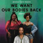 We Want Our Bodies Back by jessica Care moore, read by the author