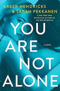 cover of You Are Not Alone by Greer Hendricks and Sarah Pekkanen