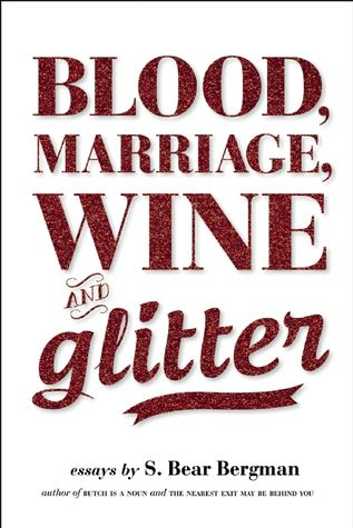 Cover of Blood, Marriage, Wine & Glitter by S. Bear Bergman