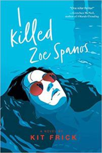I Killed Zoe Spanos from Book Releases Delayed Due To Coronavirus | bookriot.com