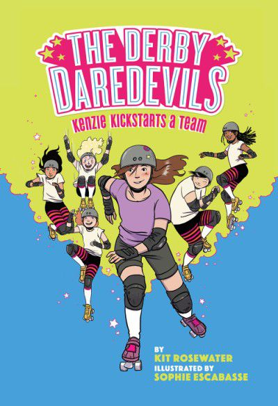 Kenzie Kickstarts a Team (The Derby Daredevils #1) by Kit Rosewater, illustrated by Sophie Escabasse