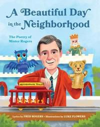A Beautiful Day in the Neighborhood: The Poetry of Mister Rogers cover