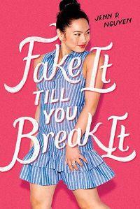Fake It Till You Break It by Jenn P Nguyen