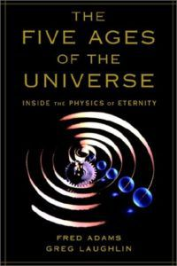 Fred Adams and Greg Laughlin's, The Five Ages of the Universe (1999)