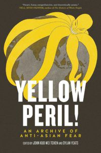Yellow Peril!: An Archive of Anti-Asian Fear by John Tchen and Dylan Yeats