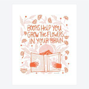 Books Help You Grow Flowers in Your Brain Print