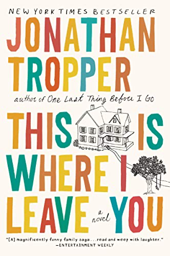 cover of This Is Where I Leave You by Jonathan Tropper, large multicolored font with a small illustration of a house