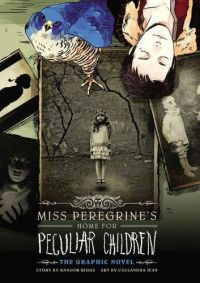 Miss Peregrine's Home for Peculiar Children by Ransom Riggs and Cassandra Jean