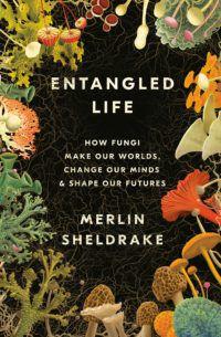 Entangled Life by Merlin Sheldrake e1594664138793.jpg.optimal