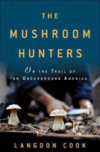 The Mushroom Hunters by Langdon Cook e1594664180605.jpg.optimal