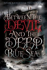 between the devil and the deep blue sea by april genevieve tucholke cover