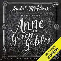 Anne of Green Gables by Lucy Maud Montgomery, read by Rachel McAdams