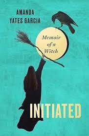 Initiated Memoir of a Witch by Amanda Yates Garcia.jpg.optimal