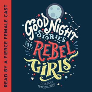 Audiobook cover of Good Night Stories for Rebel Girls by Elena Favilli and Francesca Cavallo