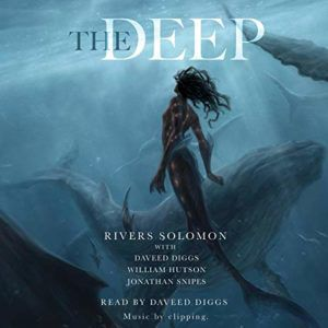Audiobook cover of The Deep by Rivers Solomon, Daveed Diggs, William Hutson, and Jonathan Snipes
