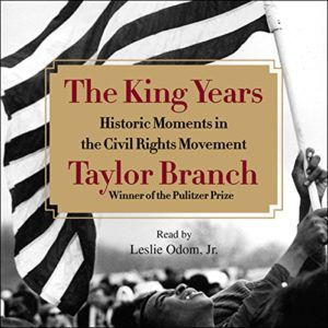 Audiobook cover of The King Years by Taylor Branch read by Leslie Odom Jr