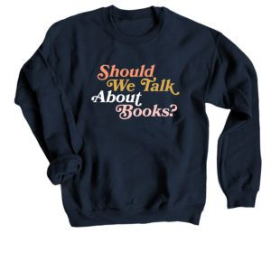 Should We Talk About Books? Sweatshirt