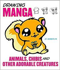 Drawing Manga Animals Chibis and Other Adorable Creatures - JC Amberlyn