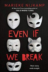 Even If We Break by Marieke Nijkamp cover [black background with five white masquerade masks. The one on the bottom left is cracked. The title is in red font]