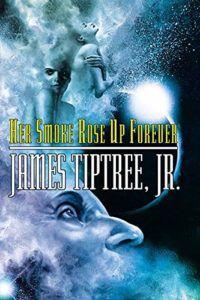Her Smoke Rose Up Forever James Tiptree Jr e1597342960322.jpg.optimal