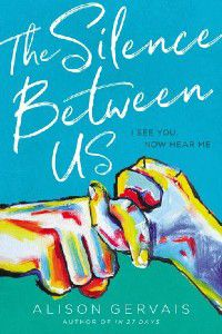 The Silence Between Us by Alison Gervais Cover [top half is teal blue with title in scribbly white text, bottom half is green. On top, there are two hands painted in strokes of rainbow colors making the ASL sign for 'friend']