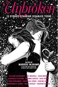 Unbroken: 13 Stories Starring Disabled Teens edited by Marieke Nijkamp [black and white drawing of two teens hugging against a snowy backdrop. One is holding a cane. The title is in bright pink font]