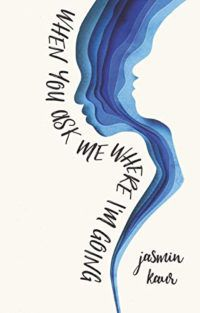 When you ask me where i'm going by jasmin kaur book cover - books in verse