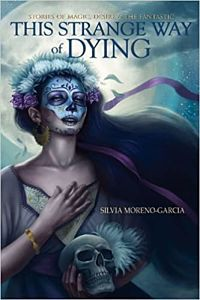 Cover of This Strange Way of Dying by Sylvia Moreno-Garcia