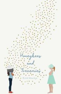 Friendships in Middle Grade Books. Honeybees and Frenemies by Kristi Wientge. Link: https://i.gr-assets.com/images/S/compressed.photo.goodreads.com/books/1573154772l/40032405.jpg