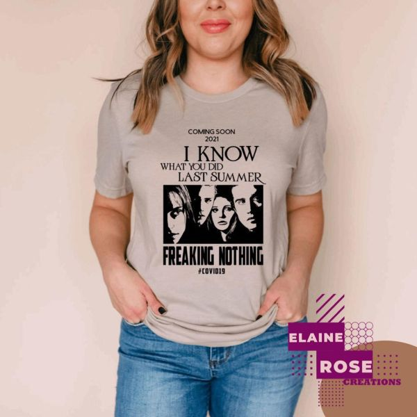 """11 Funny Horror T-shirts - I Know What You Did Last Summer T-shirt - Etsy - film still surrounded by text: """"Coming Soon 2021 I Know What You Did Last Summer. Freaking Nothing. #COVID19"""""""