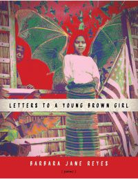Letters to a Young Brown Girl by Barbara Jane Reyes